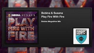 Bobina - Play fire with fire