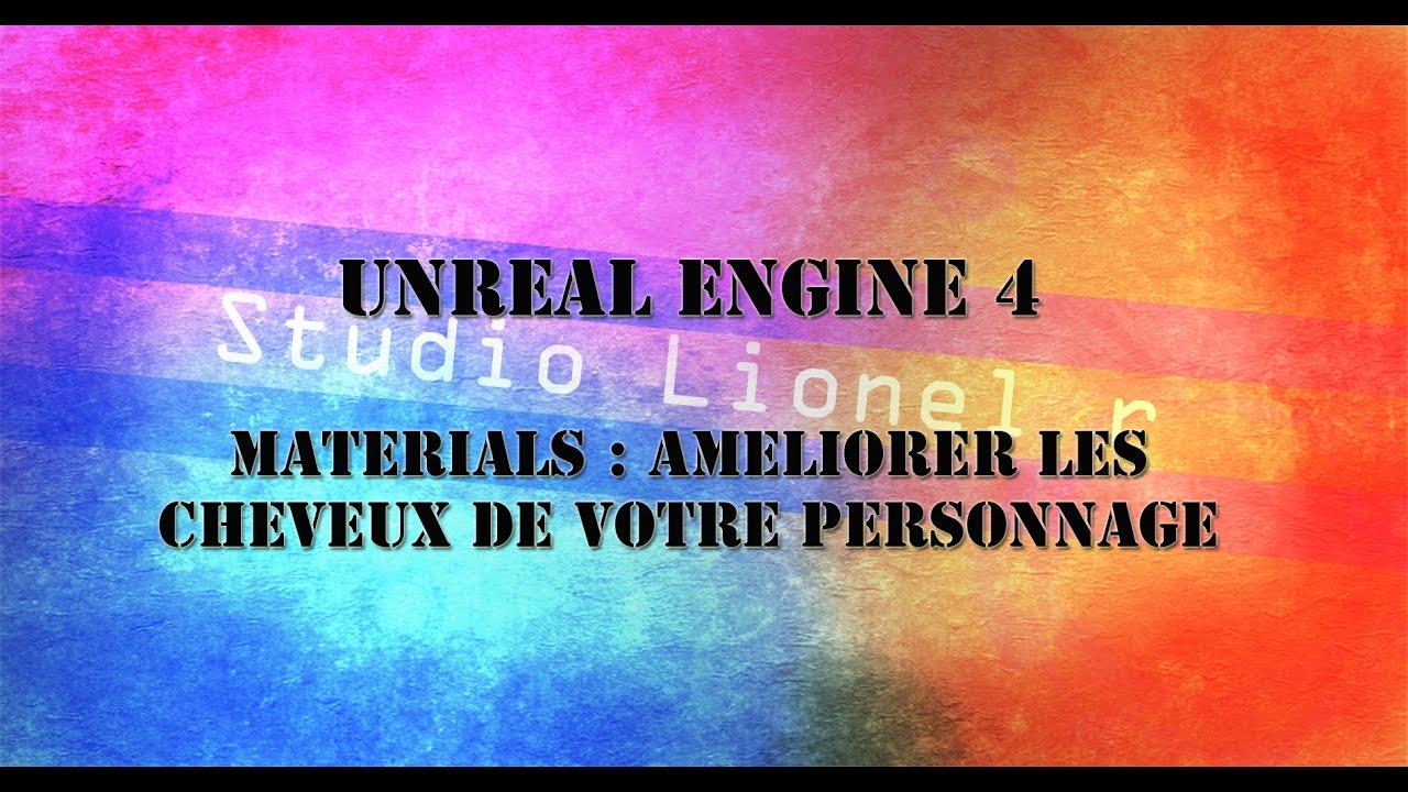 [UE4] tuto unreal engine 4 , Material : améliorer les cheuveux de votre personnage