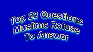 Top 22 Questions Muslims Refuse To Answer Because They Have The Spirit of Antichrist