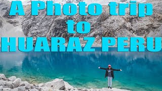 A photo trip to Huaraz Peru.  Laguna 69, Laguna Paron, Pastoruri Glacier and Chavin!