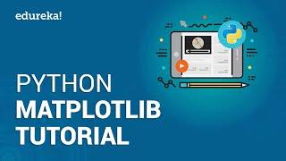 Python Matplotlib Tutorial | Matplotlib Tutorial | Python Tutorial | Python Training | Edureka