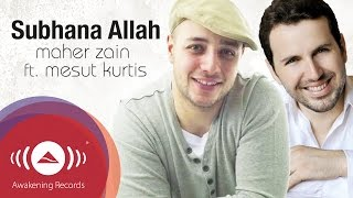 Maher Zain Feat. Mesut Kurtis - Subhana Allah | Official Lyric Video