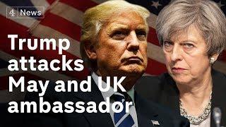 Trump attacks May as 'foolish' in growing ambassador row