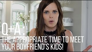 When is the right time to meet your boyfriend's kids?!