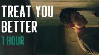 Treat You Better  Shawn Mendes 1 Hora | 1 Hour Loop