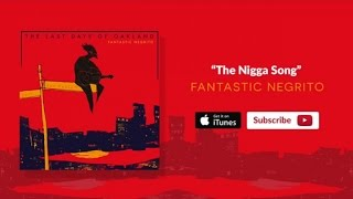 Fantastic Negrito - The Nigga Song (Official Audio)