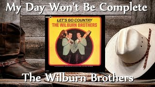 The Wilburn Brothers - My Day Won't Be Complete