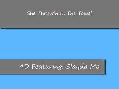 4D Featuring: Slayda Mo -She Throwin In The Towel