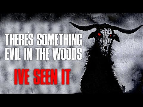 """There's Something Evil In The Woods, I've Seen It"" Creepypasta"