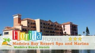 Madeira Bay Resort Spa and Marina - Madeira Beach Hotels, Florida