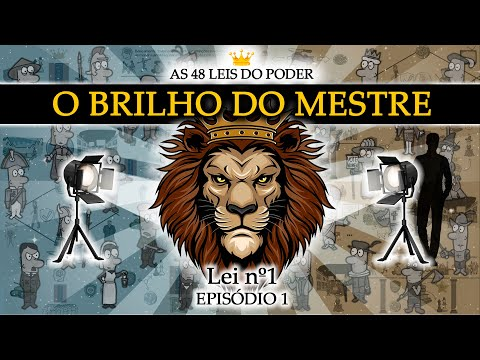 O Brilho do Mestre - Lei nº1   AS 48 LEIS DO PODER - Ep.1