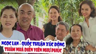 Quốc Thuận - Ngọc Lan xúc động thăm nhà DIỄN VIÊN NHƯ PHÚC và những trải lòng lần đầu mới nói