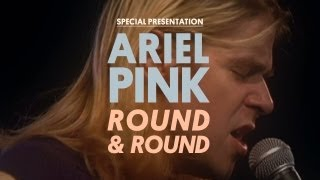 Ariel Pink's Haunted Graffiti - Round And Round - Special Presentation