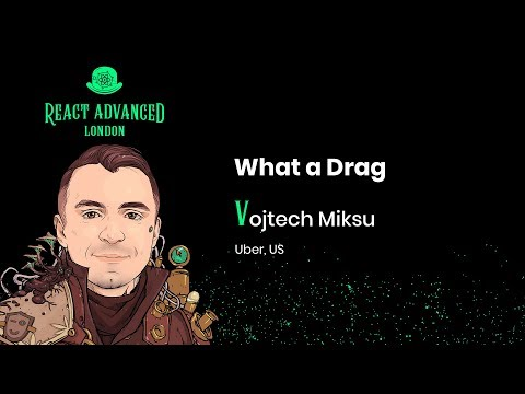 React Advanced London: What a Drag