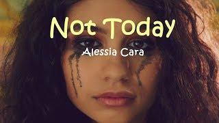 Alessia Cara - Not Today Lyrics