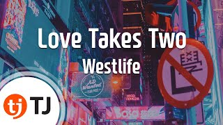 [TJ노래방] Love Takes Two - Westlife ( - ) / TJ Karaoke