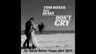 Tom Boxer feat Isaia   Dont Cry  Dj  Serpa Remix house Abril 2014