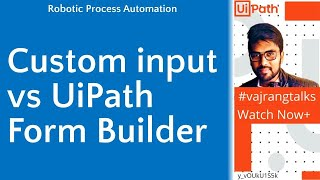 Custom Input vs Uipath Form Builder|Whats the best one|What will you prefer?|#vajrangtalks|#uipath