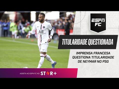 É JUSTO QUESTIONAR A TITULARIDADE DE NEYMAR NO PSG? ESPN FC debate criticas da imprensa francesa