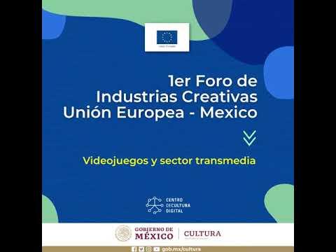 1er Foro de Industrias Creativas Unión Europea-México: Videojuegos y Sector Transmedia
