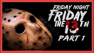 Friday Night Friday The 13ths (Part 1: A New Beginning)