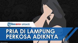 Ditinggal Istri Bekerja, Pria di Lampung Perkosa Adik Kandungnya karena Tak Kuat Tahan Nafsu