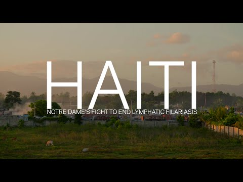 Haiti - Notre Dame's Fight to End Lymphatic Filariasis
