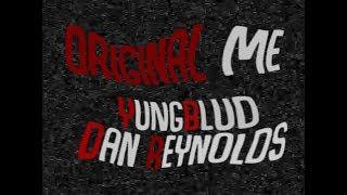 YUNGBLUD   Original Me (Lyric Video) Ft. Dan Reynolds