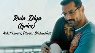 Rula Diya Full Song With Lyrics Batla House | Ankit Tiwari