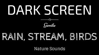 BLACK SCREEN RAIN Sounds for Sleeping | STREAM and BIRDS | Dark Screen Nature Sounds