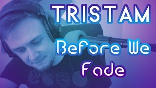 Why I love Tristam - Before We Fade