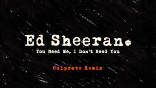 Ed Sheeran - You Need Me, I Don't Need You (Culprate Remix) [Official]