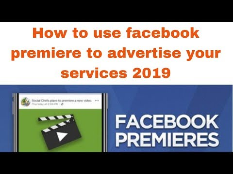 How to use facebook premiere to advertise your services 2019