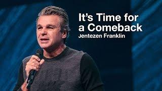 """It's Time for a Comeback"" with Jentezen Franklin"