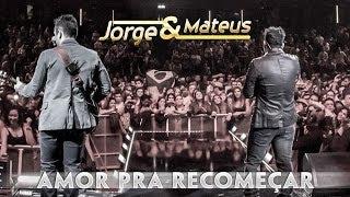 Jorge & Mateus   Amor Pra Recomeçar   [Novo DVD Live In London]   (Clipe Oficial)