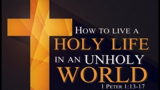 How To Live A Holy Life In An Unholy World  6-28-15