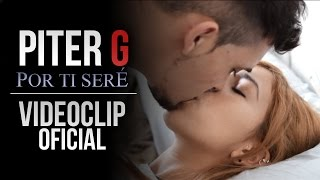 POR TI SERÉ | PITER-G | VIDEOCLIP OFICIAL
