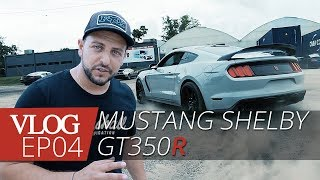 MUSTANG SHELBY GT350R  - Easy Import VLOG EP#04