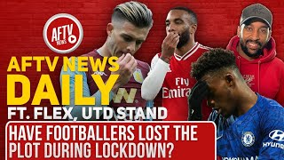 Have Footballers Lost The Plot During Lockdown? (Feat Flex) | AFTV News Daily