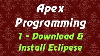 Apex Programming Tutorial - 1 - Download and Install Eclipese with Force.com IDE
