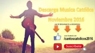 DESCARGAR MUSICA CATOLICA NOV16