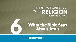 What the Bible Says About Jesus: The Doctrine of the Divinity of Christ - Part 1