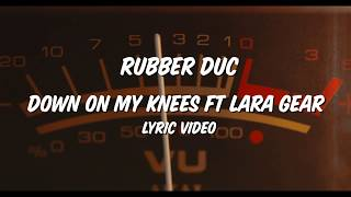 Rubber Duc   Down On My Knees Ft Lara Gear ( Lyric Video)