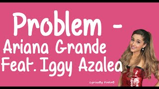 Problem (With Lyrics) -  Ariana Grande Ft Iggy Azalea