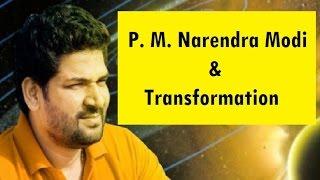 P M Narendra Modi & Transformation