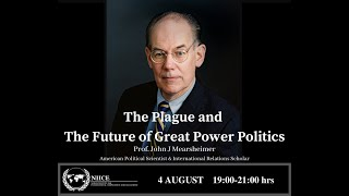 The Plague and The Future of Great Power Politics - Prof John J Mearsheimer