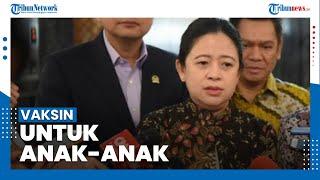 Ketua DPR Puan Maharani Harap Segera Tersedia Vaksin Covid-19 untuk Anak Usia di Bawah 12 Tahun