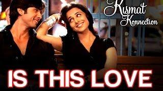 Is this Love - Kismat Konnection   Shahid Kapoor & Vidya Balan   Mohit & Shreya Ghoshal   Pritam