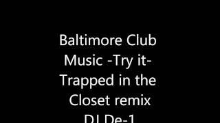 Baltimore Club Music Try It Trapped Closet Remix By Dj De 1