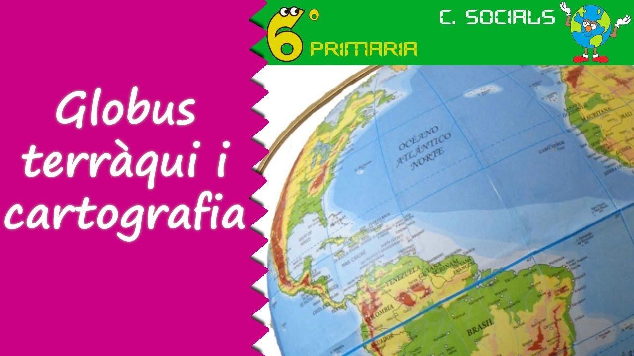 Globus terraqui i cartografia. Socials, 6é Primària